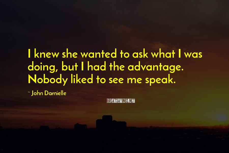 John Darnielle Sayings: I knew she wanted to ask what I was doing, but I had the advantage.
