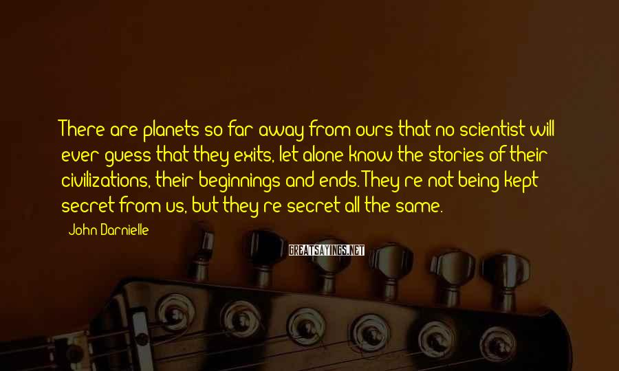 John Darnielle Sayings: There are planets so far away from ours that no scientist will ever guess that