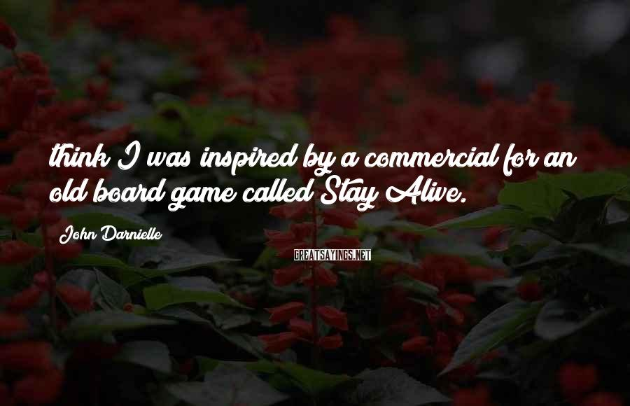 John Darnielle Sayings: think I was inspired by a commercial for an old board game called Stay Alive.