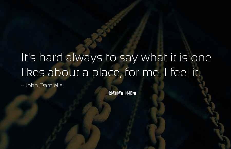John Darnielle Sayings: It's hard always to say what it is one likes about a place, for me.