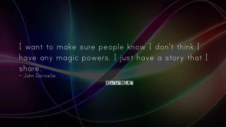 John Darnielle Sayings: I want to make sure people know I don't think I have any magic powers.