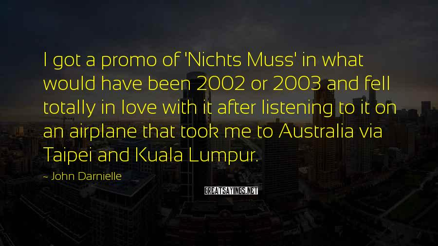 John Darnielle Sayings: I got a promo of 'Nichts Muss' in what would have been 2002 or 2003