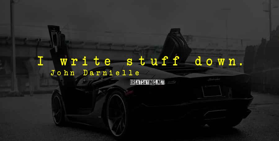 John Darnielle Sayings: I write stuff down. I have a chalkboard in the kitchen where I will scrawl