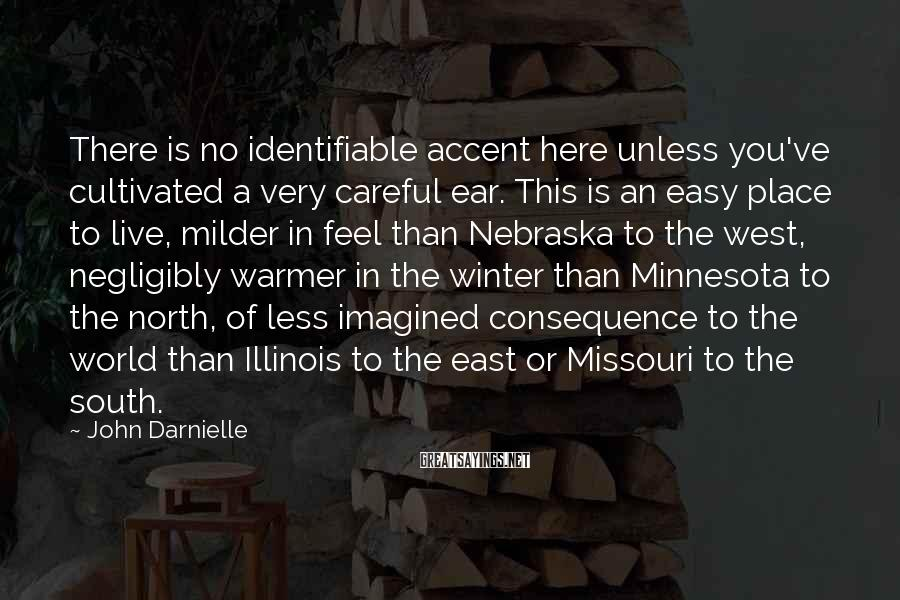 John Darnielle Sayings: There is no identifiable accent here unless you've cultivated a very careful ear. This is