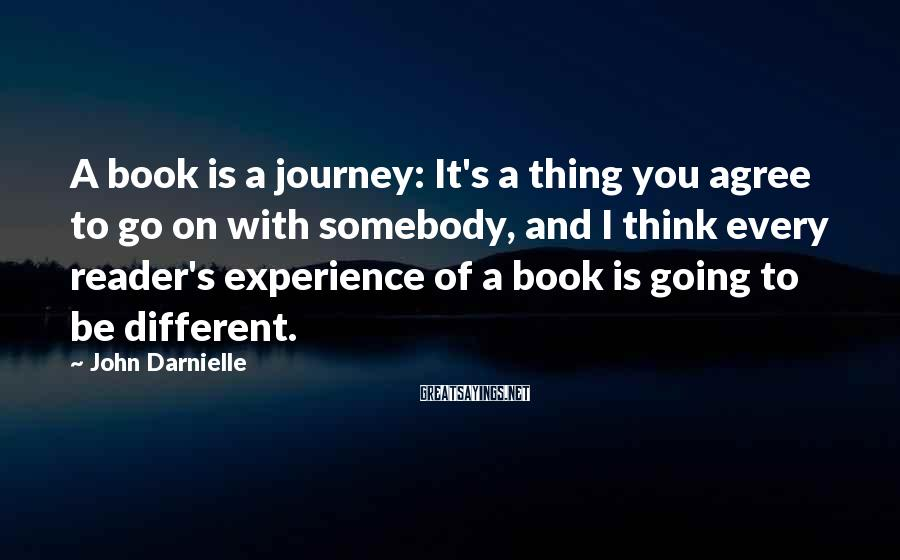 John Darnielle Sayings: A book is a journey: It's a thing you agree to go on with somebody,