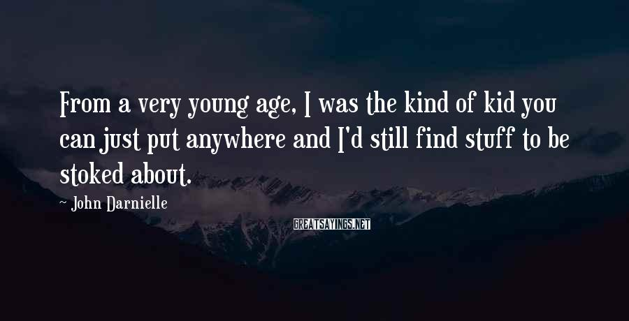 John Darnielle Sayings: From a very young age, I was the kind of kid you can just put