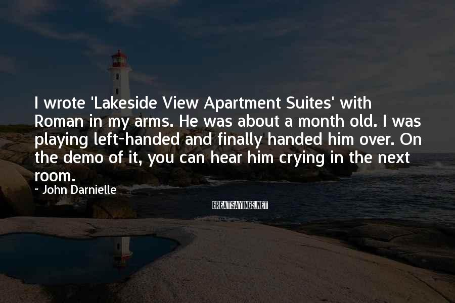 John Darnielle Sayings: I wrote 'Lakeside View Apartment Suites' with Roman in my arms. He was about a