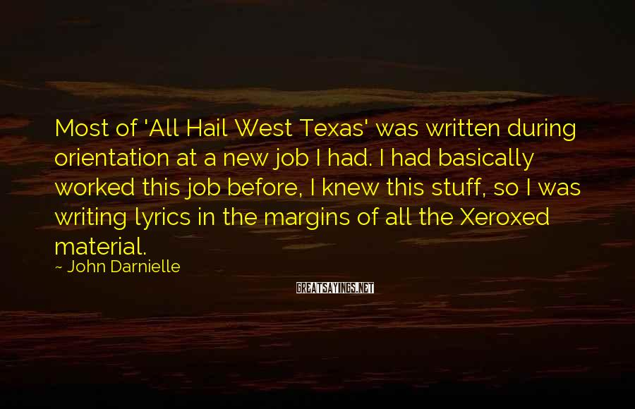 John Darnielle Sayings: Most of 'All Hail West Texas' was written during orientation at a new job I