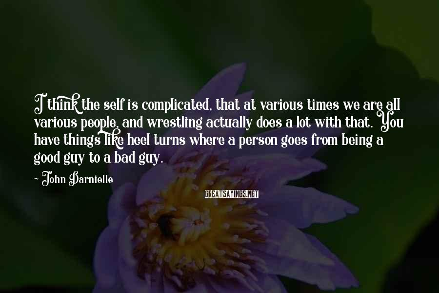 John Darnielle Sayings: I think the self is complicated, that at various times we are all various people,