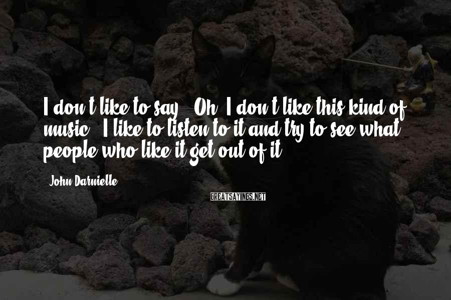 """John Darnielle Sayings: I don't like to say, """"Oh, I don't like this kind of music."""" I like"""