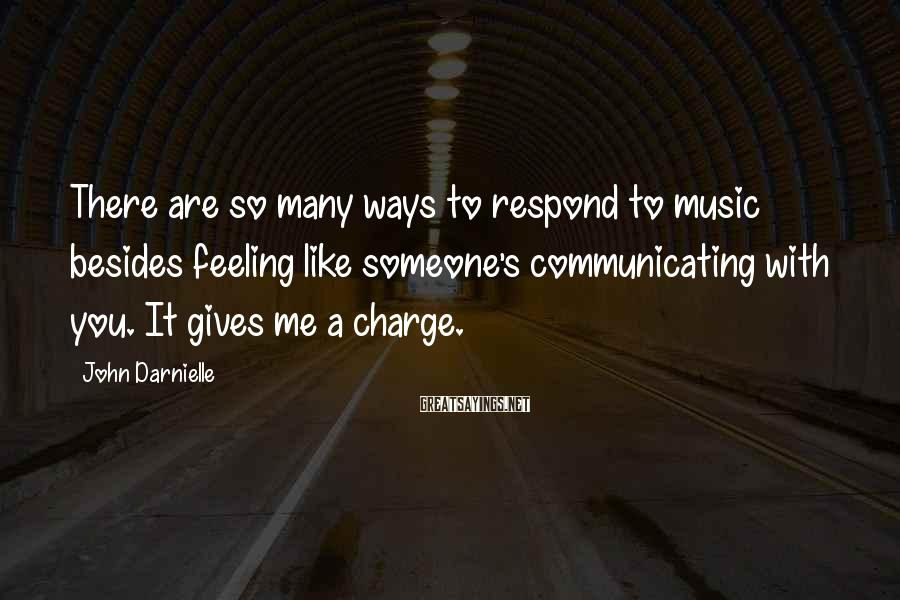 John Darnielle Sayings: There are so many ways to respond to music besides feeling like someone's communicating with