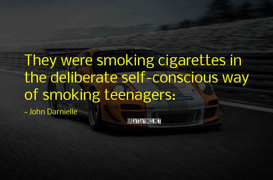John Darnielle Sayings: They were smoking cigarettes in the deliberate self-conscious way of smoking teenagers: