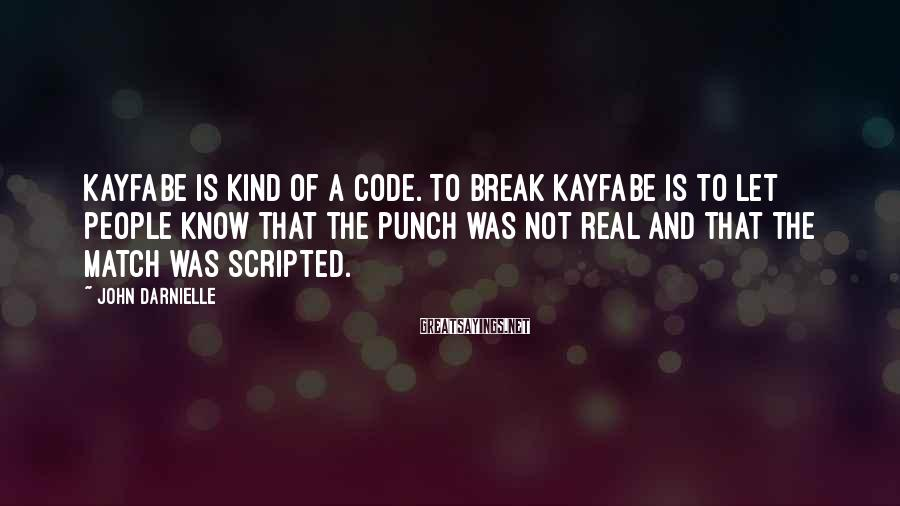 John Darnielle Sayings: Kayfabe is kind of a code. To break kayfabe is to let people know that
