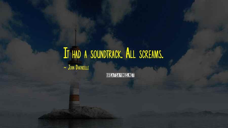John Darnielle Sayings: It had a soundtrack. All screams.