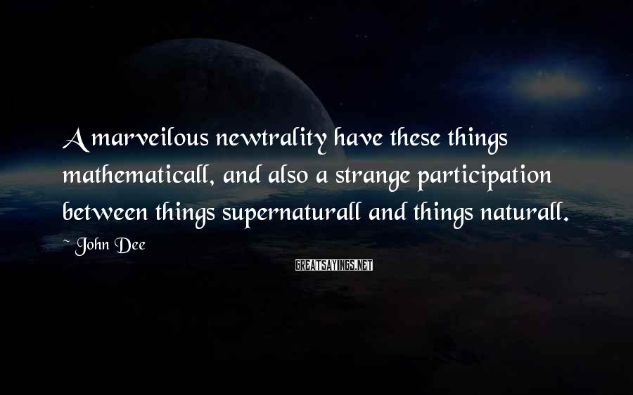 John Dee Sayings: A marveilous newtrality have these things mathematicall, and also a strange participation between things supernaturall