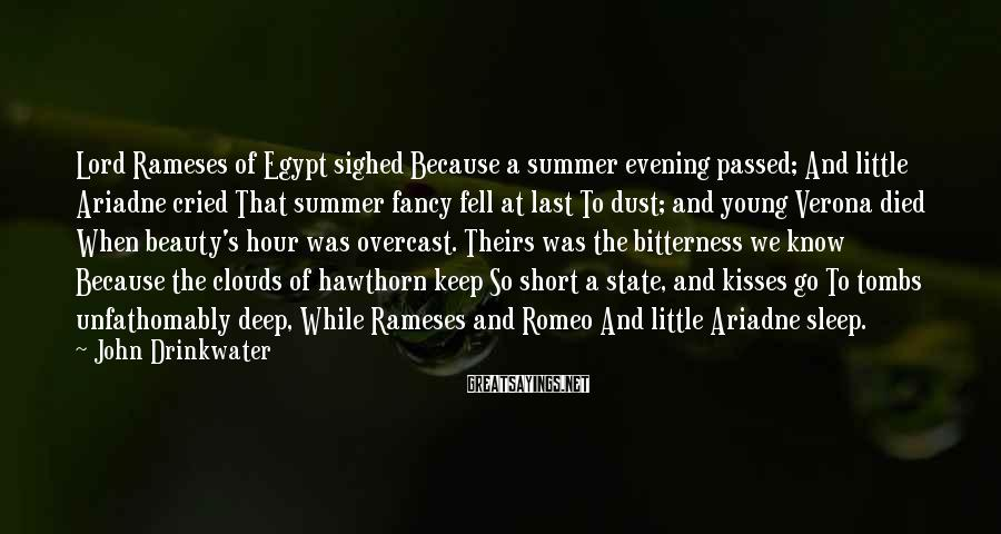 John Drinkwater Sayings: Lord Rameses of Egypt sighed Because a summer evening passed; And little Ariadne cried That