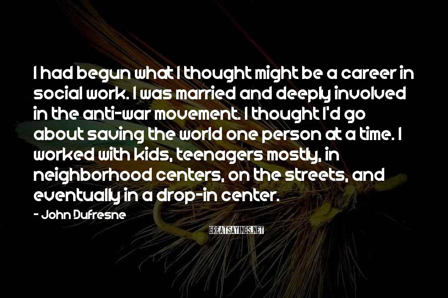 John Dufresne Sayings: I had begun what I thought might be a career in social work. I was