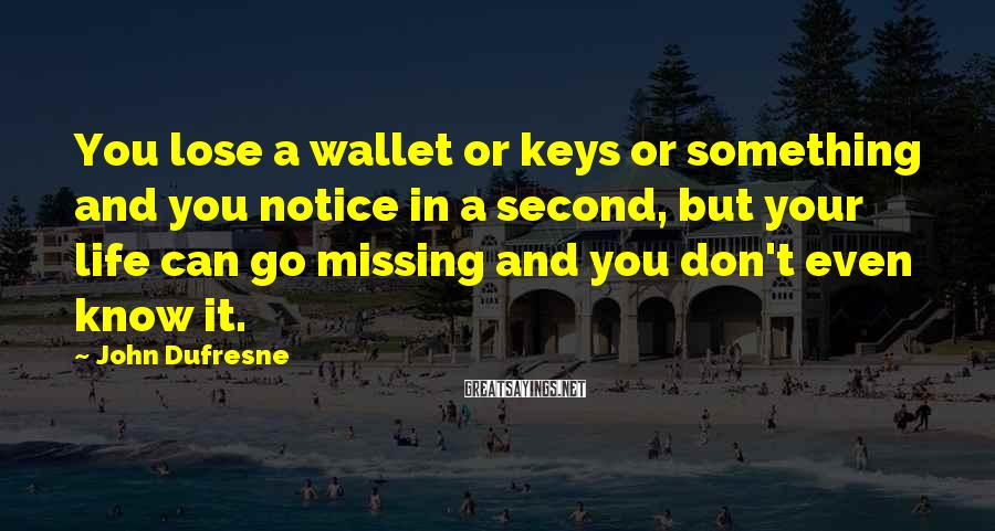 John Dufresne Sayings: You lose a wallet or keys or something and you notice in a second, but
