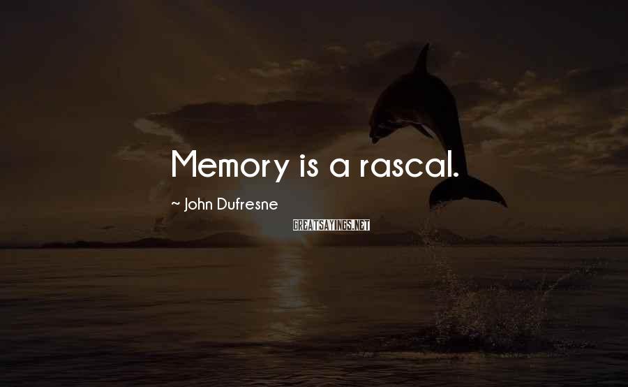 John Dufresne Sayings: Memory is a rascal.