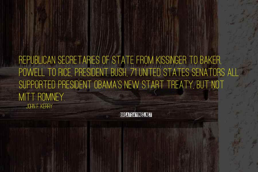 John F. Kerry Sayings: Republican secretaries of state from Kissinger to Baker, Powell to Rice, President Bush, 71 United