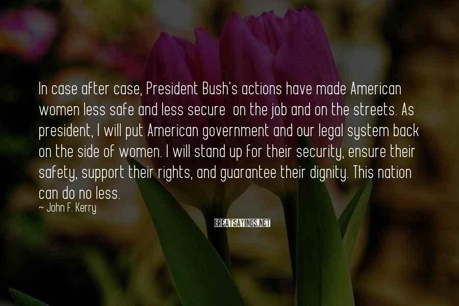 John F. Kerry Sayings: In case after case, President Bush's actions have made American women less safe and less