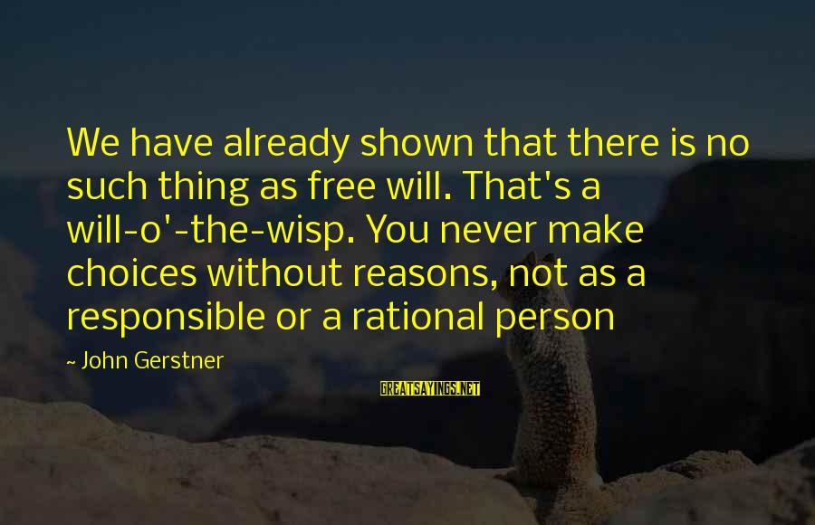 John Gerstner Sayings By John Gerstner: We have already shown that there is no such thing as free will. That's a