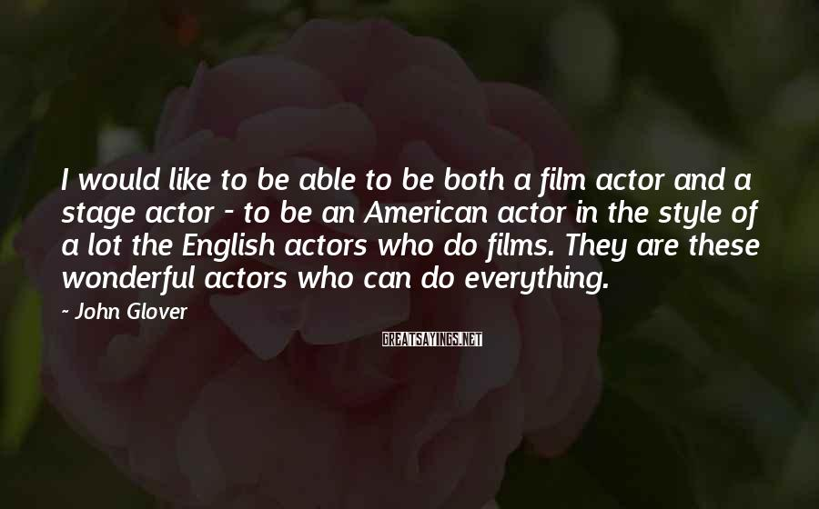 John Glover Sayings: I would like to be able to be both a film actor and a stage