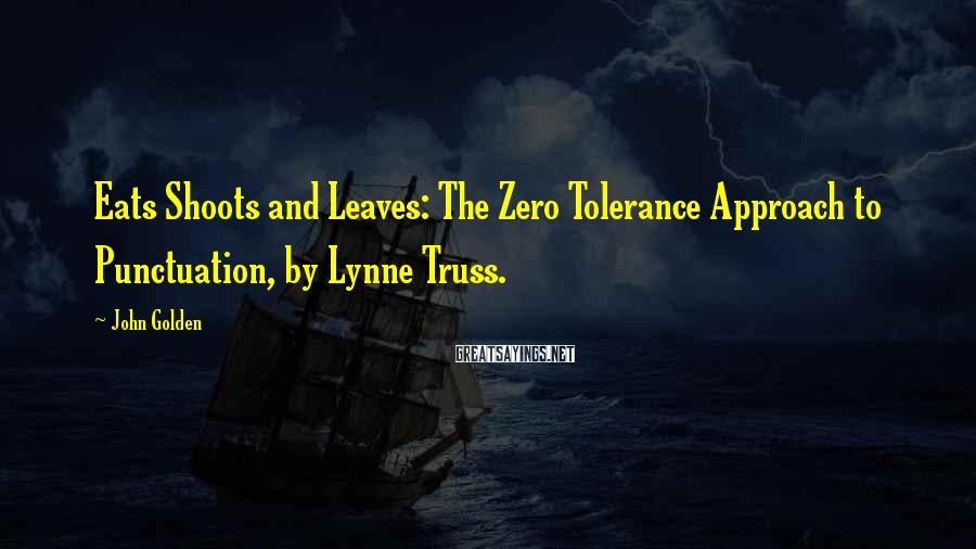 John Golden Sayings: Eats Shoots and Leaves: The Zero Tolerance Approach to Punctuation, by Lynne Truss.