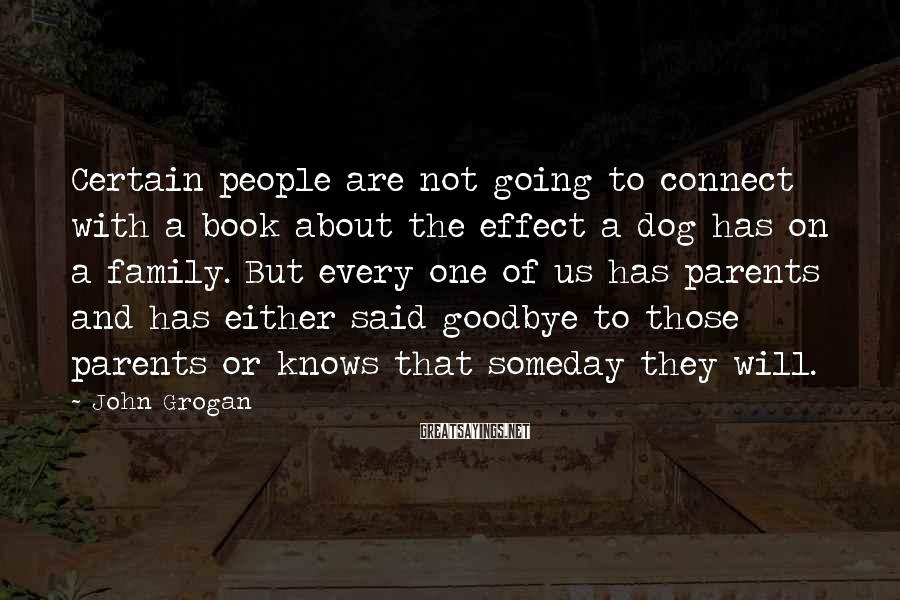 John Grogan Sayings: Certain people are not going to connect with a book about the effect a dog
