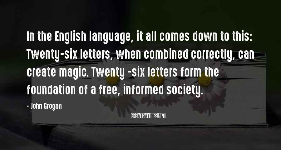 John Grogan Sayings: In the English language, it all comes down to this: Twenty-six letters, when combined correctly,