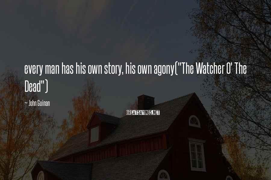 """John Guinan Sayings: every man has his own story, his own agony(""""The Watcher O' The Dead"""")"""