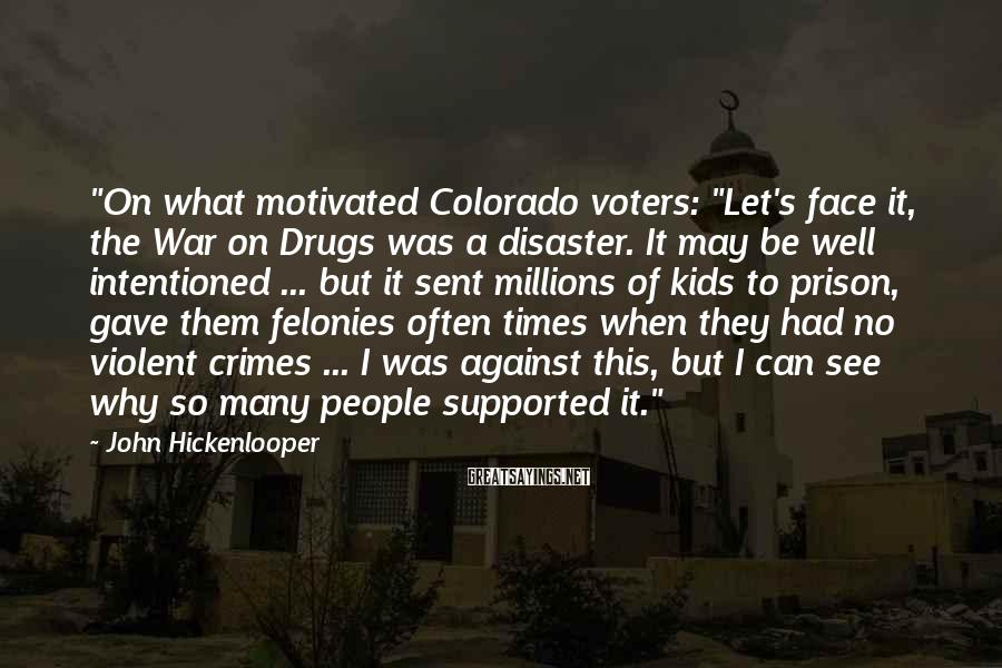 "John Hickenlooper Sayings: ""On what motivated Colorado voters: ""Let's face it, the War on Drugs was a disaster."