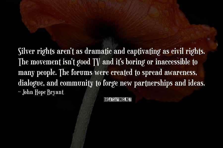 John Hope Bryant Sayings: Silver rights aren't as dramatic and captivating as civil rights. The movement isn't good TV