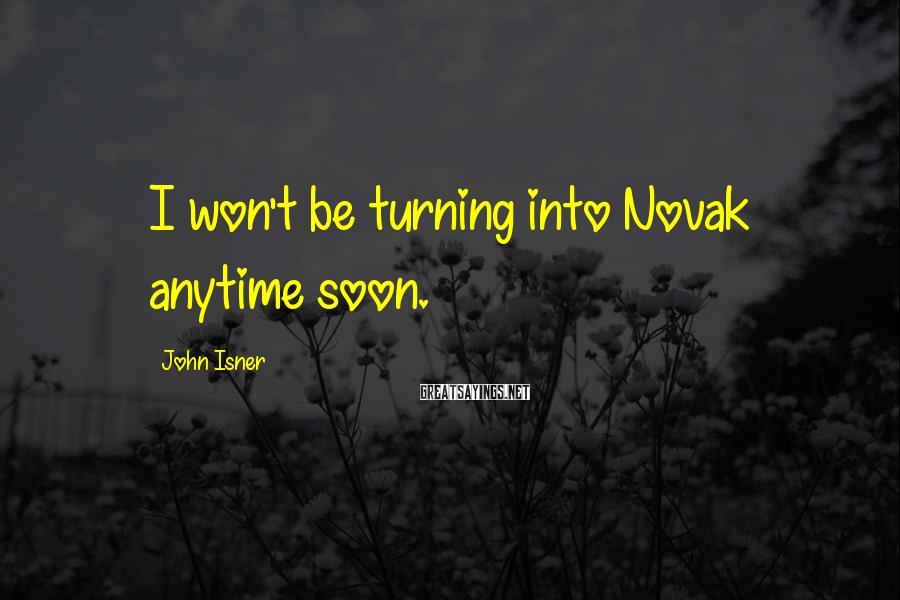 John Isner Sayings: I won't be turning into Novak anytime soon.