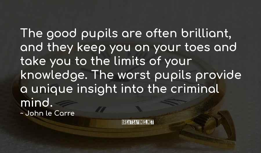 John Le Carre Sayings: The good pupils are often brilliant, and they keep you on your toes and take