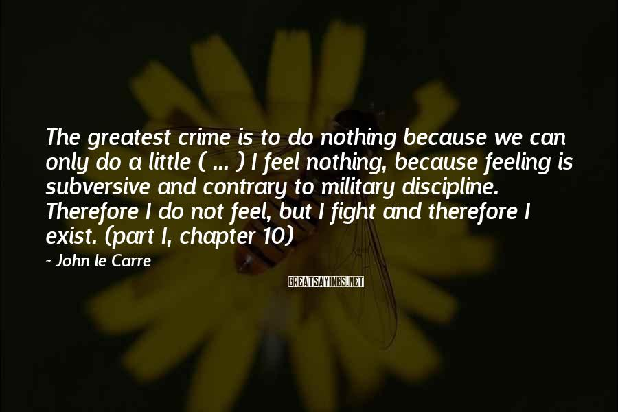 John Le Carre Sayings: The greatest crime is to do nothing because we can only do a little (