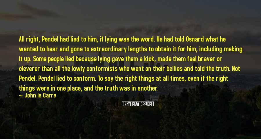 John Le Carre Sayings: All right, Pendel had lied to him, if lying was the word. He had told