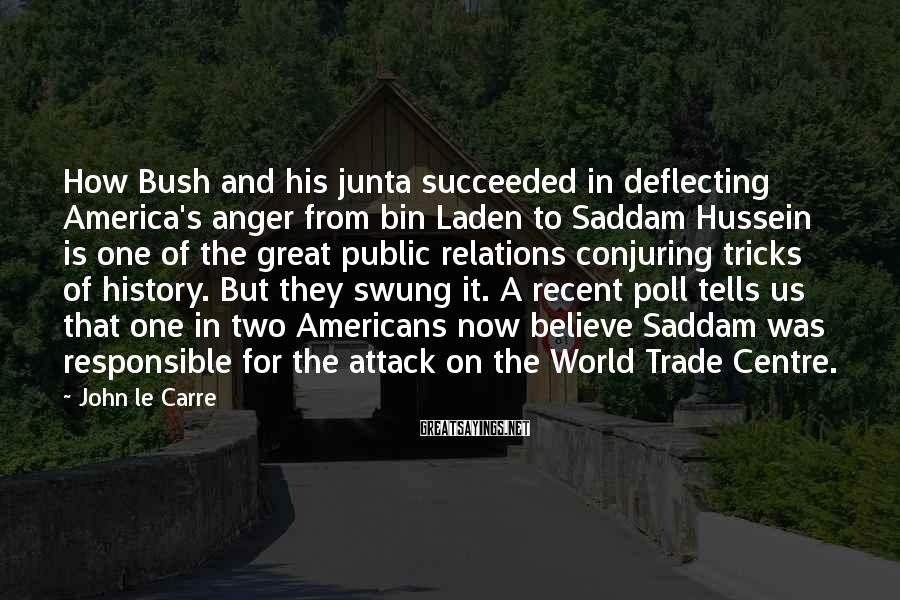 John Le Carre Sayings: How Bush and his junta succeeded in deflecting America's anger from bin Laden to Saddam
