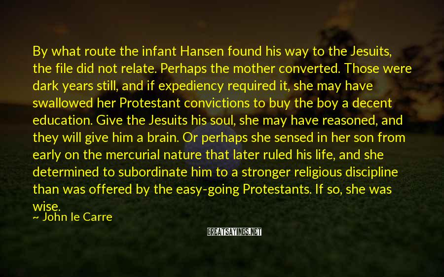 John Le Carre Sayings: By what route the infant Hansen found his way to the Jesuits, the file did