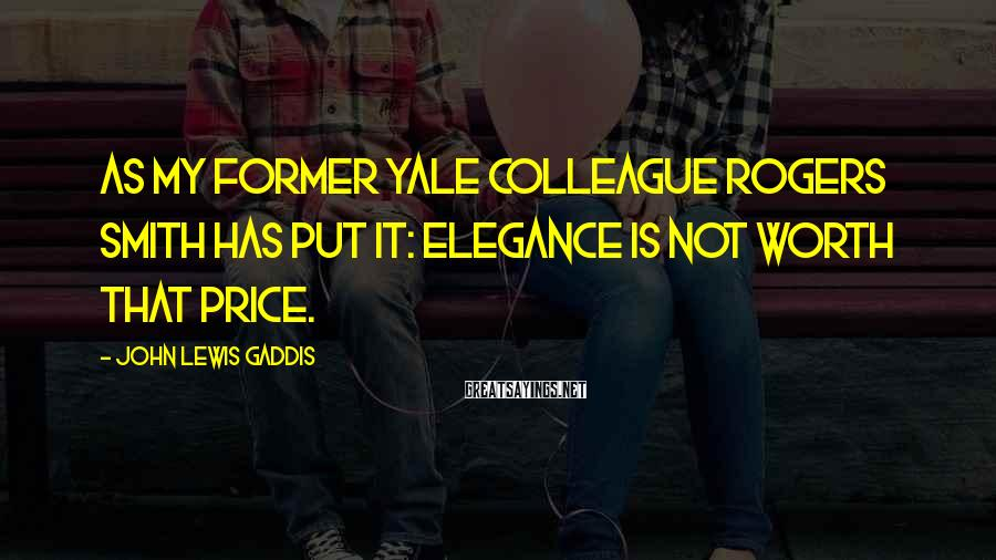 John Lewis Gaddis Sayings: As my former Yale colleague Rogers Smith has put it: Elegance is not worth that