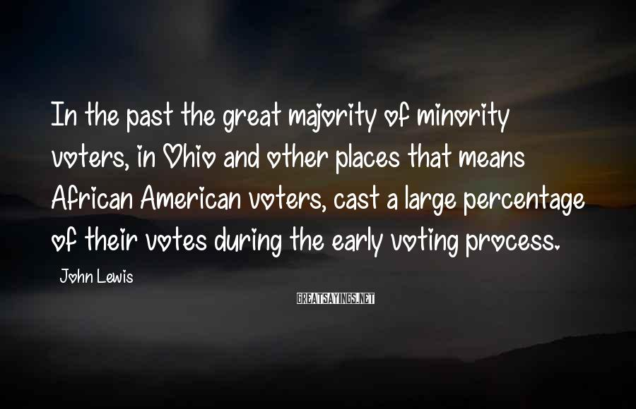 John Lewis Sayings: In the past the great majority of minority voters, in Ohio and other places that