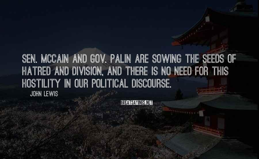John Lewis Sayings: Sen. McCain and Gov. Palin are sowing the seeds of hatred and division, and there