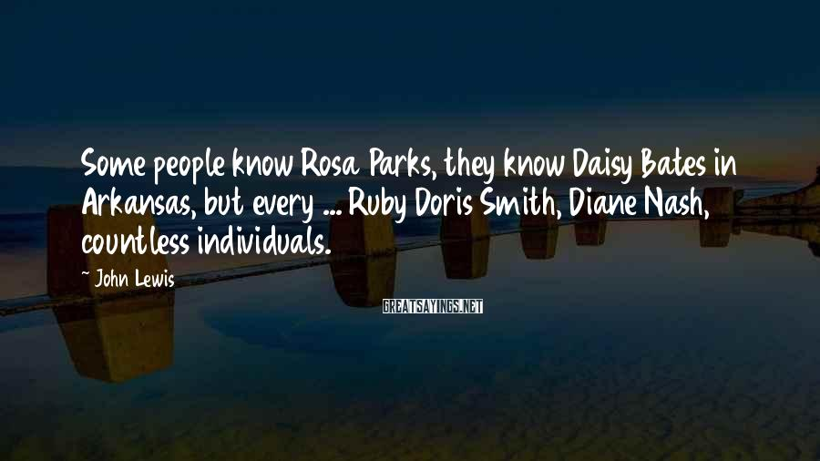 John Lewis Sayings: Some people know Rosa Parks, they know Daisy Bates in Arkansas, but every ... Ruby