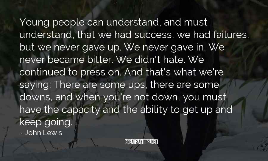 John Lewis Sayings: Young people can understand, and must understand, that we had success, we had failures, but