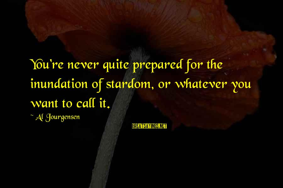 John Mccrae Sayings By Al Jourgensen: You're never quite prepared for the inundation of stardom, or whatever you want to call