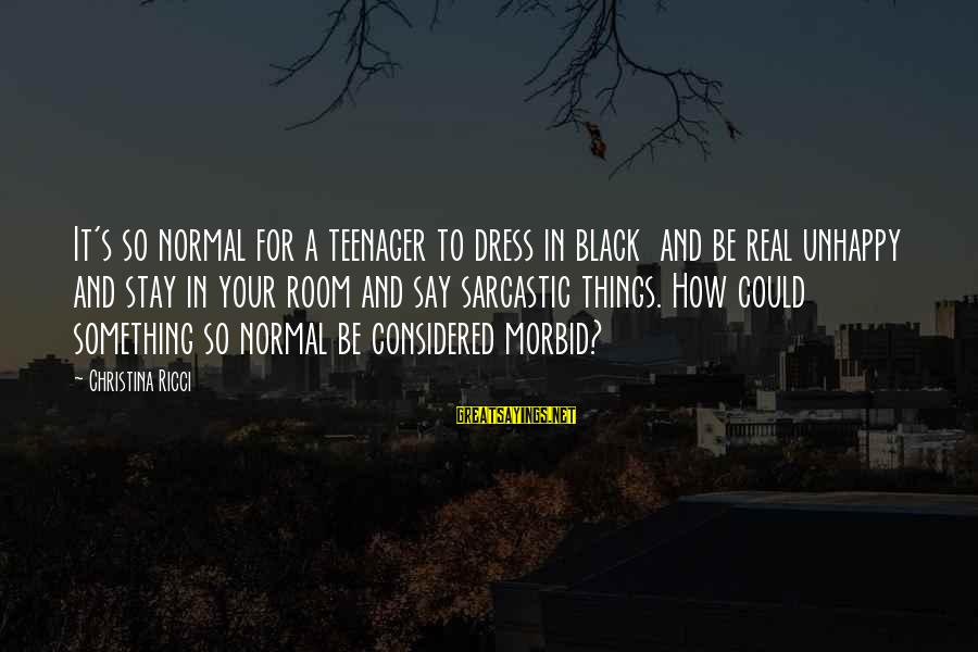 John Mccrae Sayings By Christina Ricci: It's so normal for a teenager to dress in black and be real unhappy and