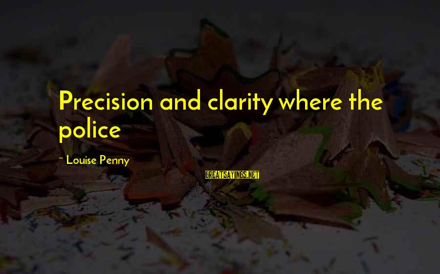 John Mccrae Sayings By Louise Penny: Precision and clarity where the police
