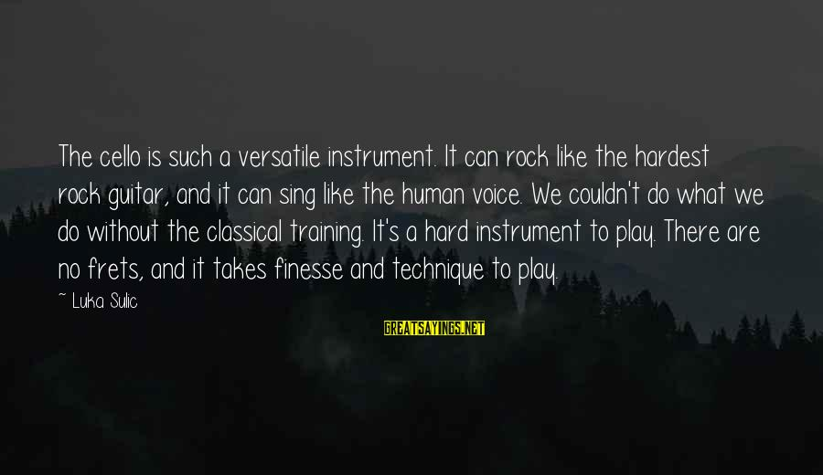 John Mccrae Sayings By Luka Sulic: The cello is such a versatile instrument. It can rock like the hardest rock guitar,