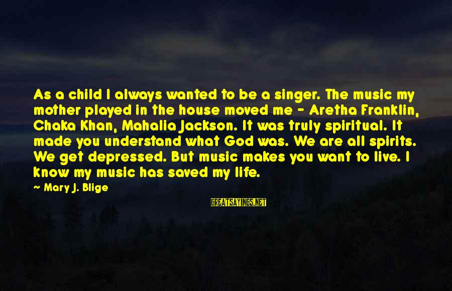 John Mccrae Sayings By Mary J. Blige: As a child I always wanted to be a singer. The music my mother played