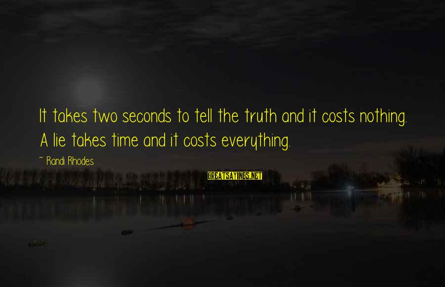 John Mccrae Sayings By Randi Rhodes: It takes two seconds to tell the truth and it costs nothing. A lie takes